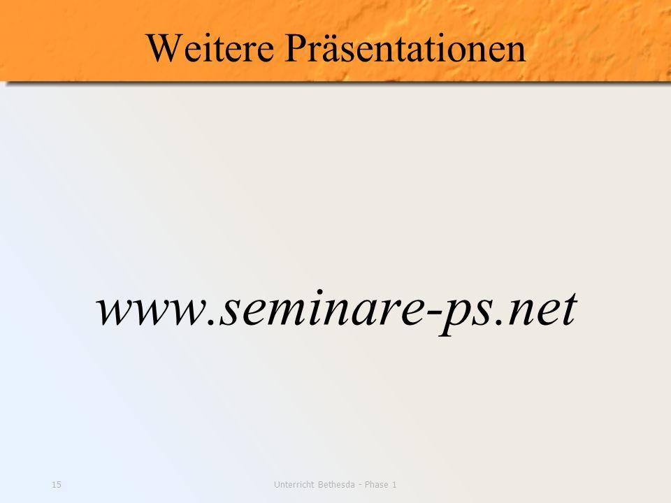 Unterricht Bethesda - Phase 115 Weitere Präsentationen www.seminare-ps.net