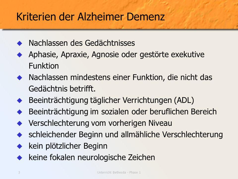 Unterricht Bethesda - Phase 13 Kriterien der Alzheimer Demenz Nachlassen des Gedächtnisses Aphasie, Apraxie, Agnosie oder gestörte exekutive Funktion