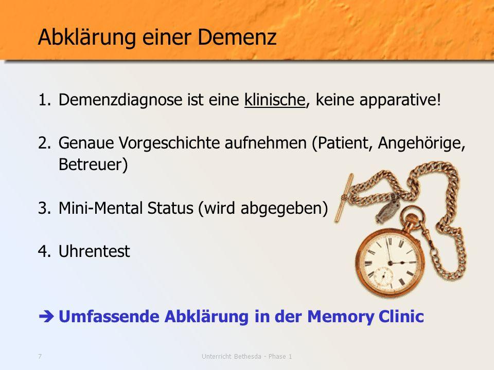 Unterricht Bethesda - Phase 17 Abklärung einer Demenz 1. Demenzdiagnose ist eine klinische, keine apparative! 2. Genaue Vorgeschichte aufnehmen (Patie