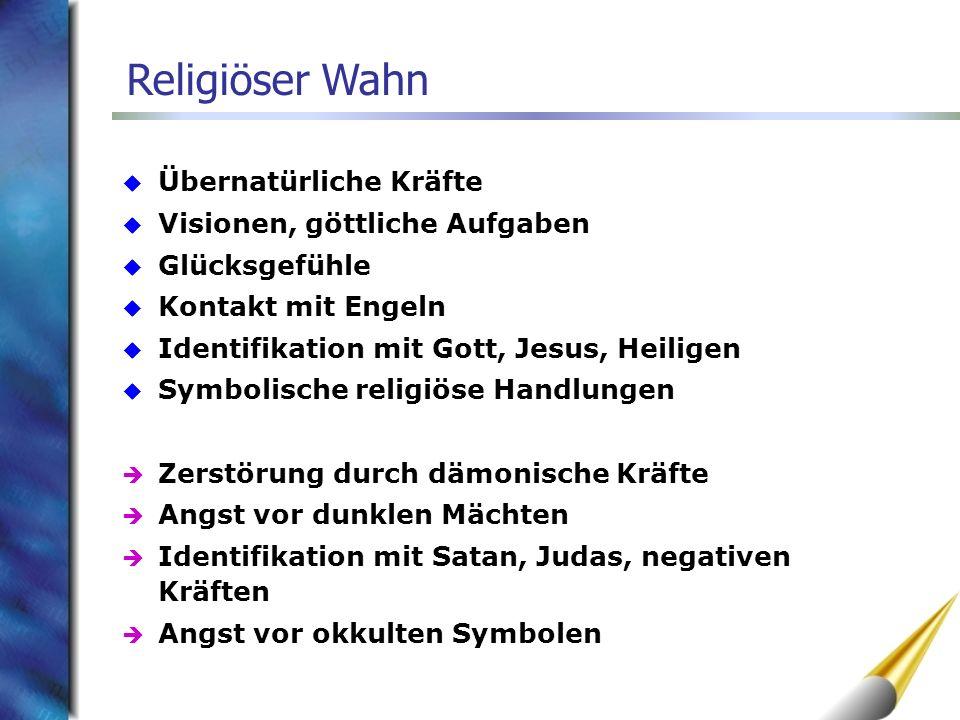 Übernatürliche Kräfte Visionen, göttliche Aufgaben Glücksgefühle Kontakt mit Engeln Identifikation mit Gott, Jesus, Heiligen Symbolische religiöse Han