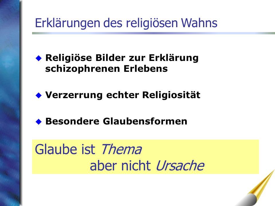 Religiöse Bilder zur Erklärung schizophrenen Erlebens Verzerrung echter Religiosität Besondere Glaubensformen Erklärungen des religiösen Wahns Glaube