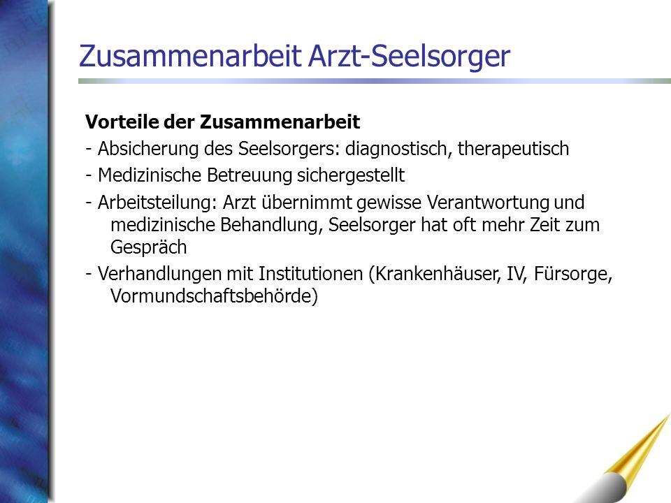 Vorteile der Zusammenarbeit - Absicherung des Seelsorgers: diagnostisch, therapeutisch - Medizinische Betreuung sichergestellt - Arbeitsteilung: Arzt