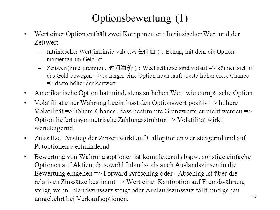 10 Optionsbewertung (1) Wert einer Option enthält zwei Komponenten: Intrinsischer Wert und der Zeitwert –Intrinsischer Wert(intrinsic value, : Betrag,