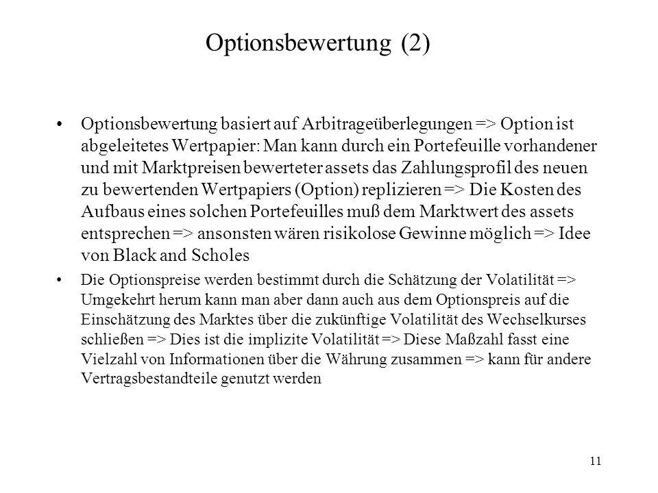 11 Optionsbewertung (2) Optionsbewertung basiert auf Arbitrageüberlegungen => Option ist abgeleitetes Wertpapier: Man kann durch ein Portefeuille vorh