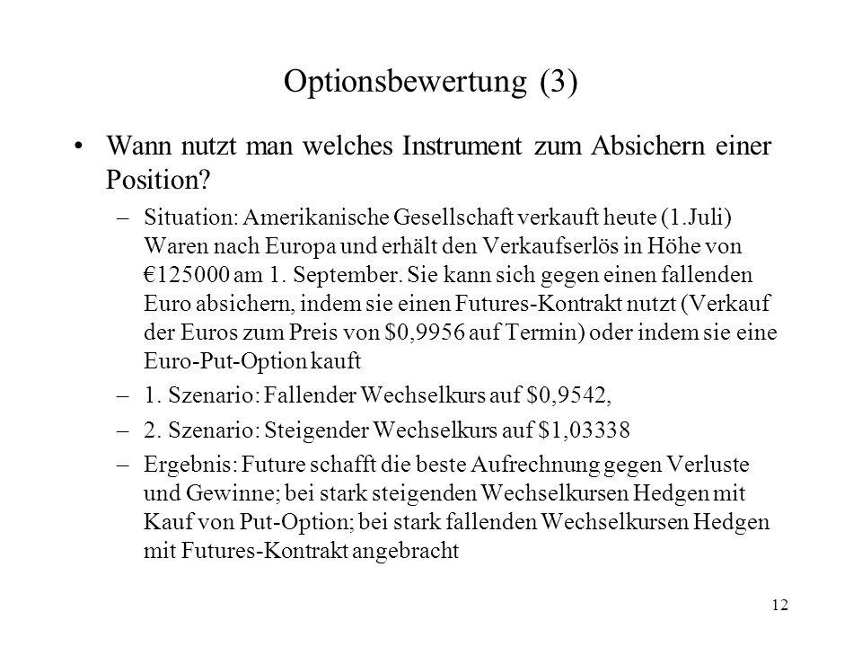 12 Optionsbewertung (3) Wann nutzt man welches Instrument zum Absichern einer Position? –Situation: Amerikanische Gesellschaft verkauft heute (1.Juli)