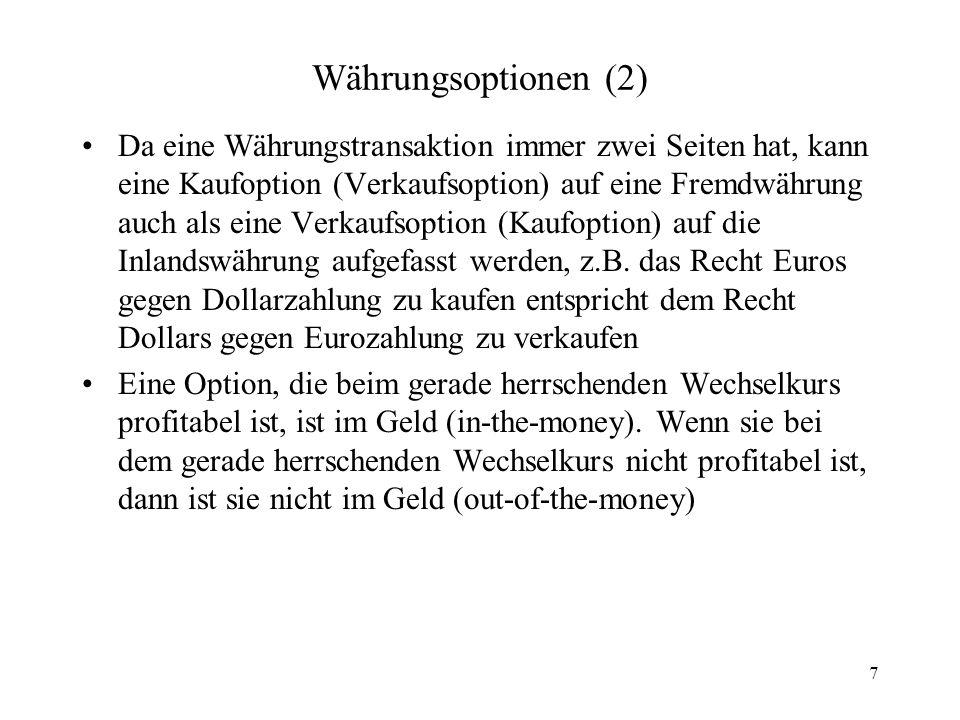 7 Währungsoptionen (2) Da eine Währungstransaktion immer zwei Seiten hat, kann eine Kaufoption (Verkaufsoption) auf eine Fremdwährung auch als eine Ve