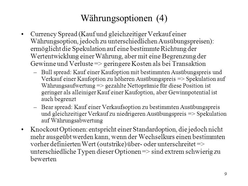 9 Währungsoptionen (4) Currency Spread (Kauf und gleichzeitiger Verkauf einer Währungsoption, jedoch zu unterschiedlichen Ausübungspreisen): ermöglich