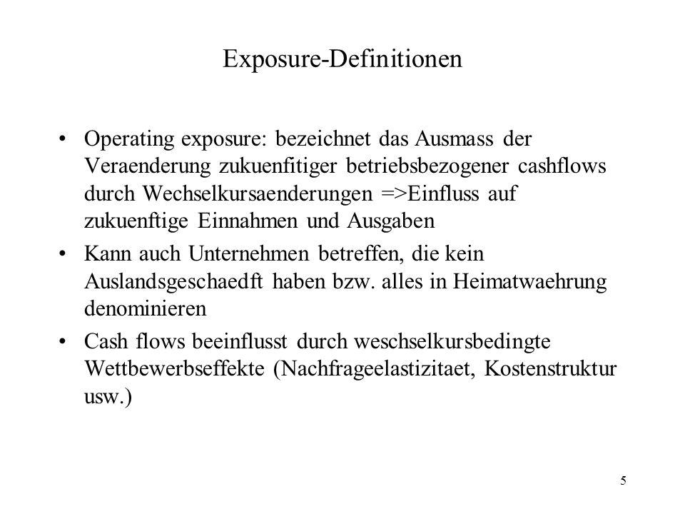 5 Exposure-Definitionen Operating exposure: bezeichnet das Ausmass der Veraenderung zukuenfitiger betriebsbezogener cashflows durch Wechselkursaenderu