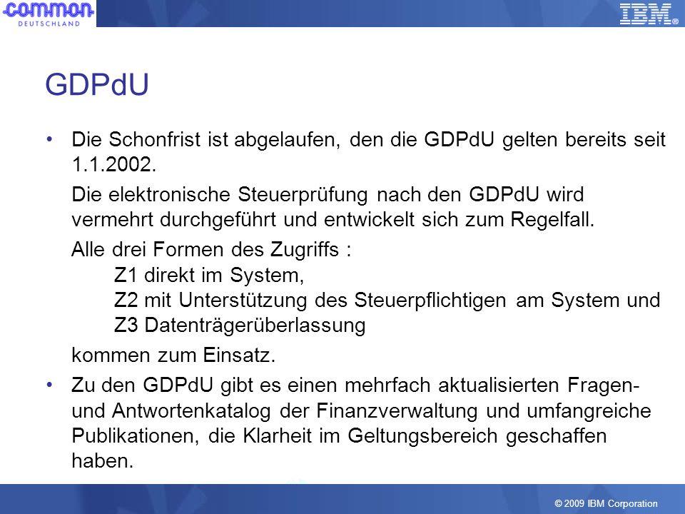 © 2009 IBM Corporation GDPdU Die Schonfrist ist abgelaufen, den die GDPdU gelten bereits seit 1.1.2002. Die elektronische Steuerprüfung nach den GDPdU