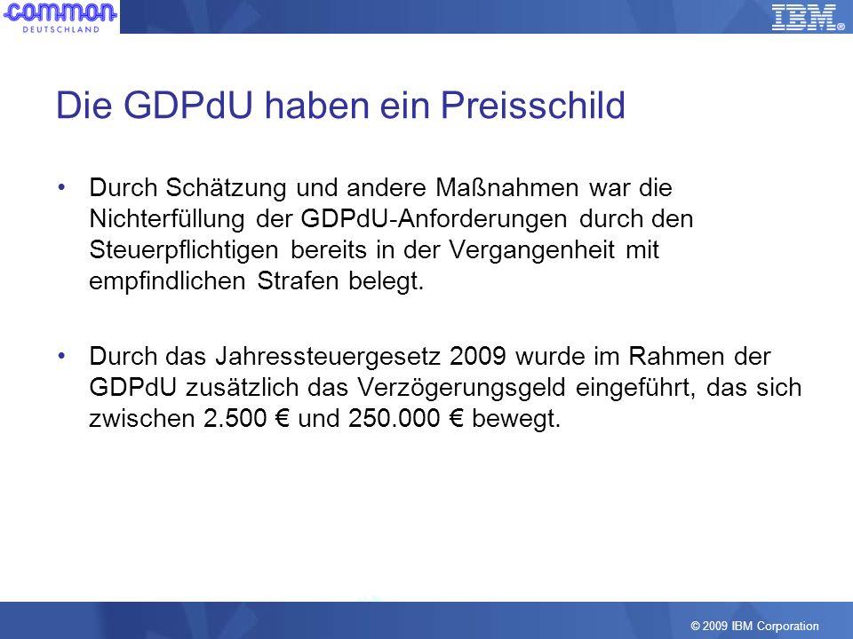 © 2009 IBM Corporation Die GDPdU haben ein Preisschild Durch Schätzung und andere Maßnahmen war die Nichterfüllung der GDPdU-Anforderungen durch den S