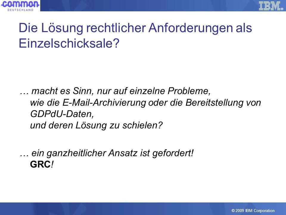 © 2009 IBM Corporation Die Lösung rechtlicher Anforderungen als Einzelschicksale? … macht es Sinn, nur auf einzelne Probleme, wie die E-Mail-Archivier