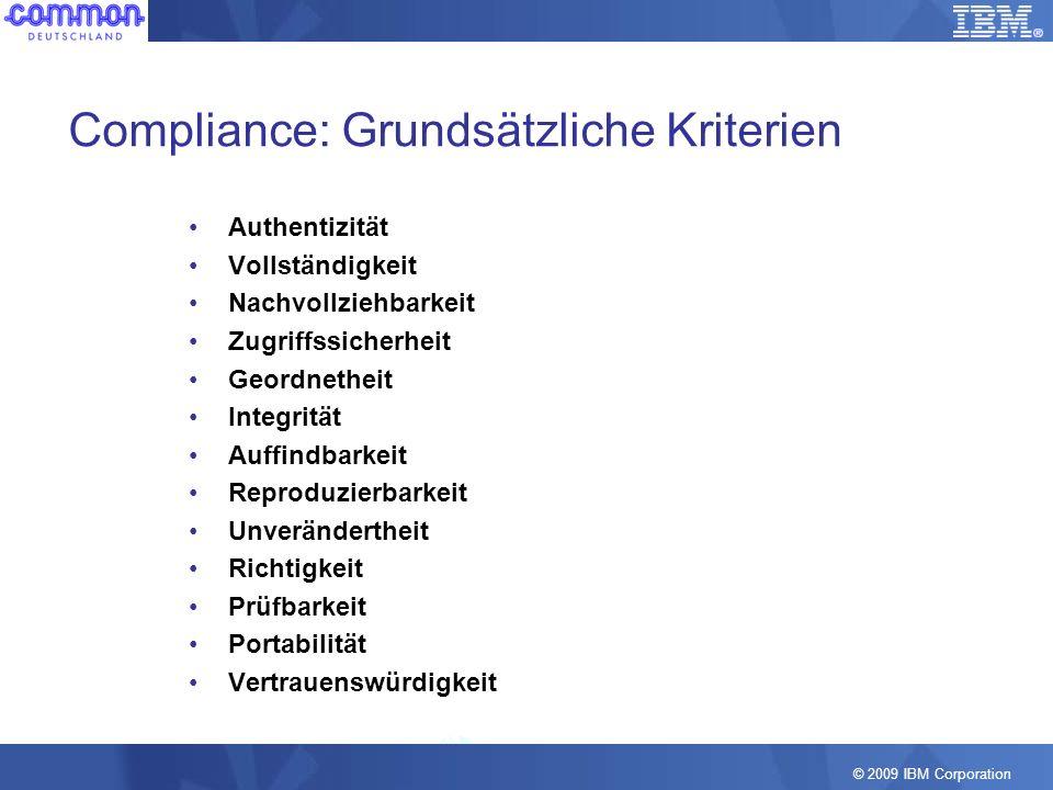 © 2009 IBM Corporation Compliance: Grundsätzliche Kriterien Authentizität Vollständigkeit Nachvollziehbarkeit Zugriffssicherheit Geordnetheit Integrit