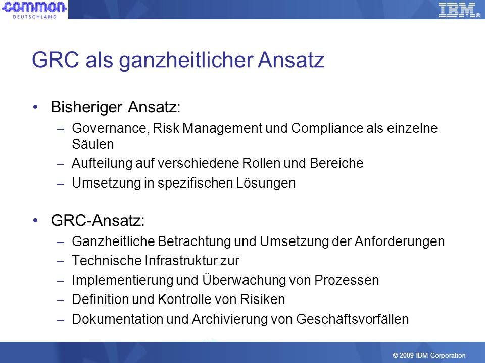 © 2009 IBM Corporation GRC als ganzheitlicher Ansatz Bisheriger Ansatz: –Governance, Risk Management und Compliance als einzelne Säulen –Aufteilung au