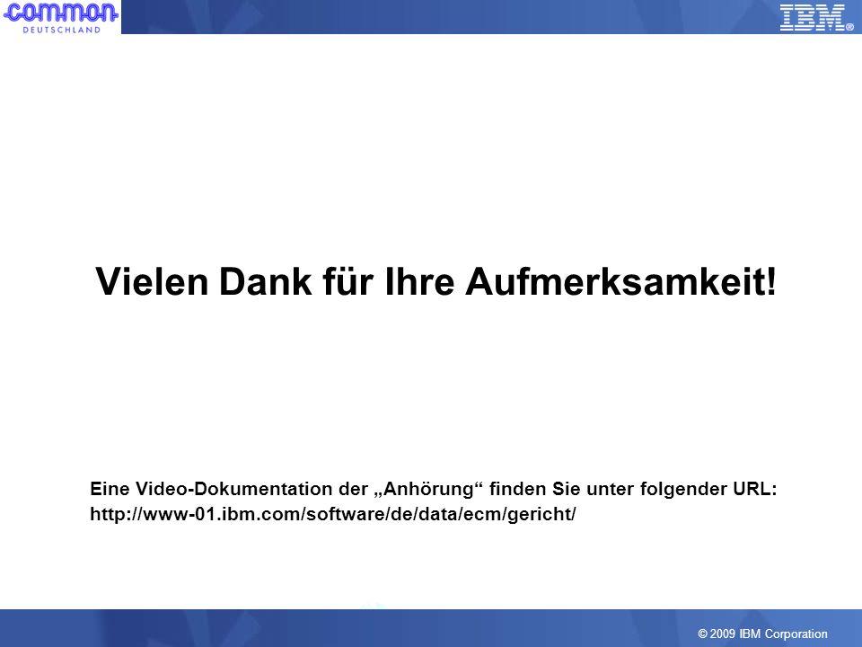© 2009 IBM Corporation Vielen Dank für Ihre Aufmerksamkeit! Eine Video-Dokumentation der Anhörung finden Sie unter folgender URL: http://www-01.ibm.co