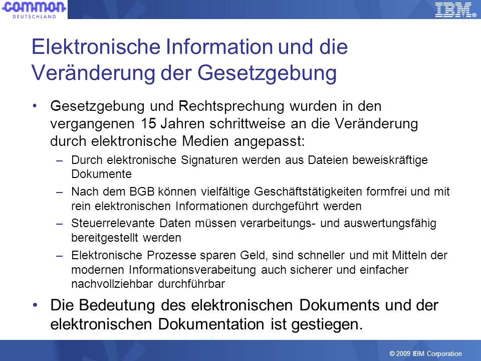 © 2009 IBM Corporation Elektronische Information und die Veränderung der Gesetzgebung Gesetzgebung und Rechtsprechung wurden in den vergangenen 15 Jah