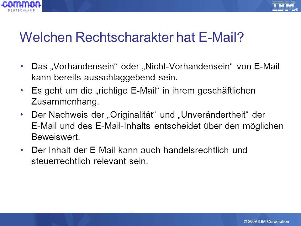 © 2009 IBM Corporation Welchen Rechtscharakter hat E-Mail? Das Vorhandensein oder Nicht-Vorhandensein von E-Mail kann bereits ausschlaggebend sein. Es
