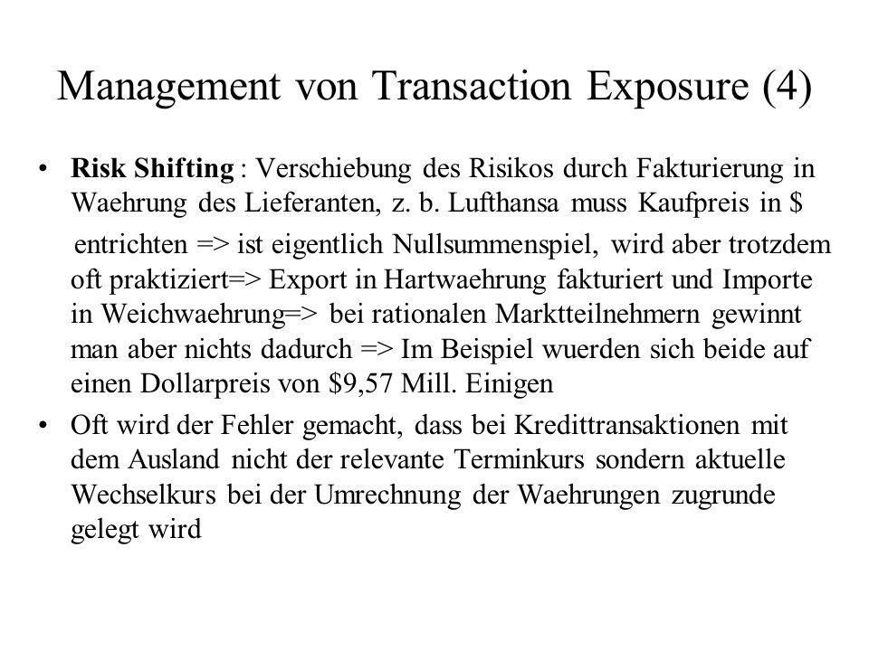 Management von Transaction Exposure (4) Risk Shifting : Verschiebung des Risikos durch Fakturierung in Waehrung des Lieferanten, z. b. Lufthansa muss