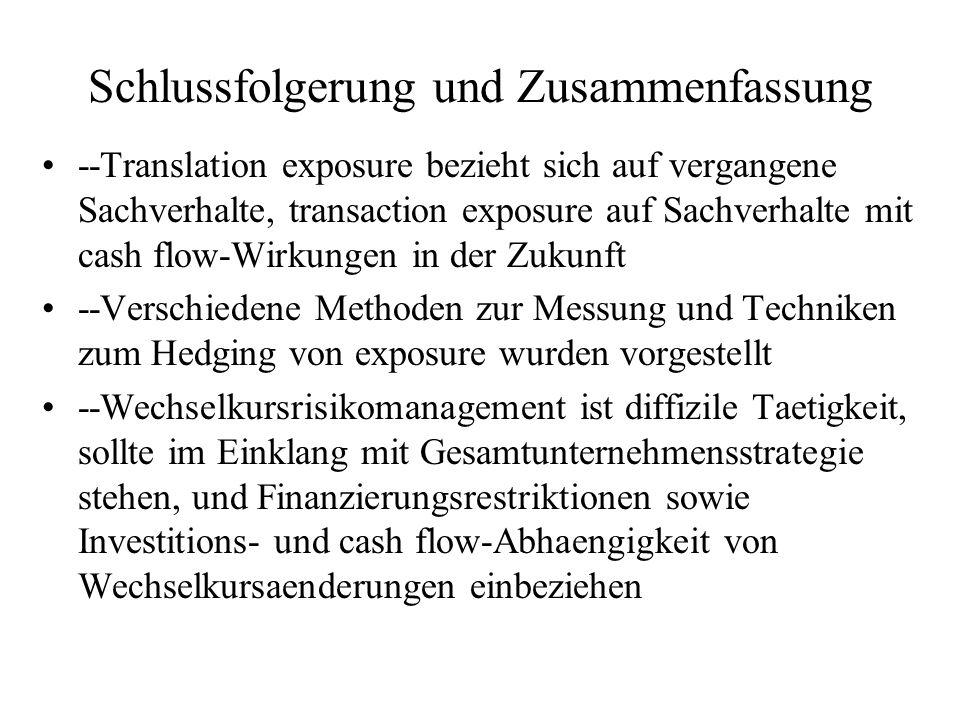 Schlussfolgerung und Zusammenfassung --Translation exposure bezieht sich auf vergangene Sachverhalte, transaction exposure auf Sachverhalte mit cash f