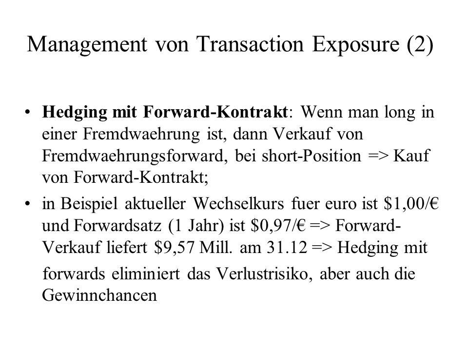 Management von Transaction Exposure (2) Hedging mit Forward-Kontrakt: Wenn man long in einer Fremdwaehrung ist, dann Verkauf von Fremdwaehrungsforward