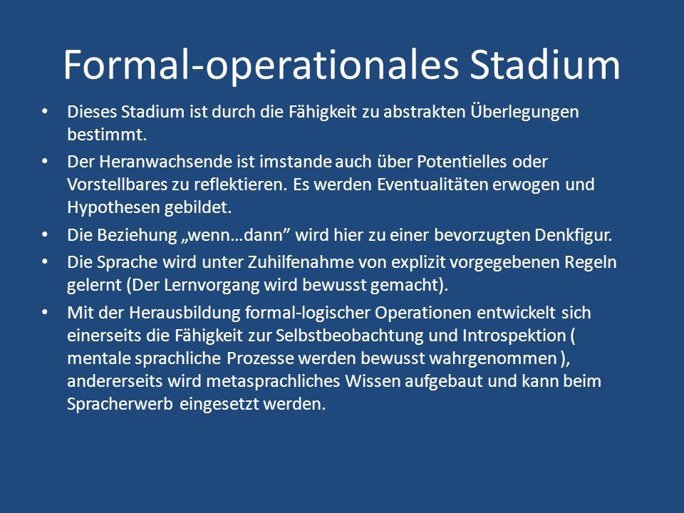 Formal-operationales Stadium Dieses Stadium ist durch die Fähigkeit zu abstrakten Überlegungen bestimmt.