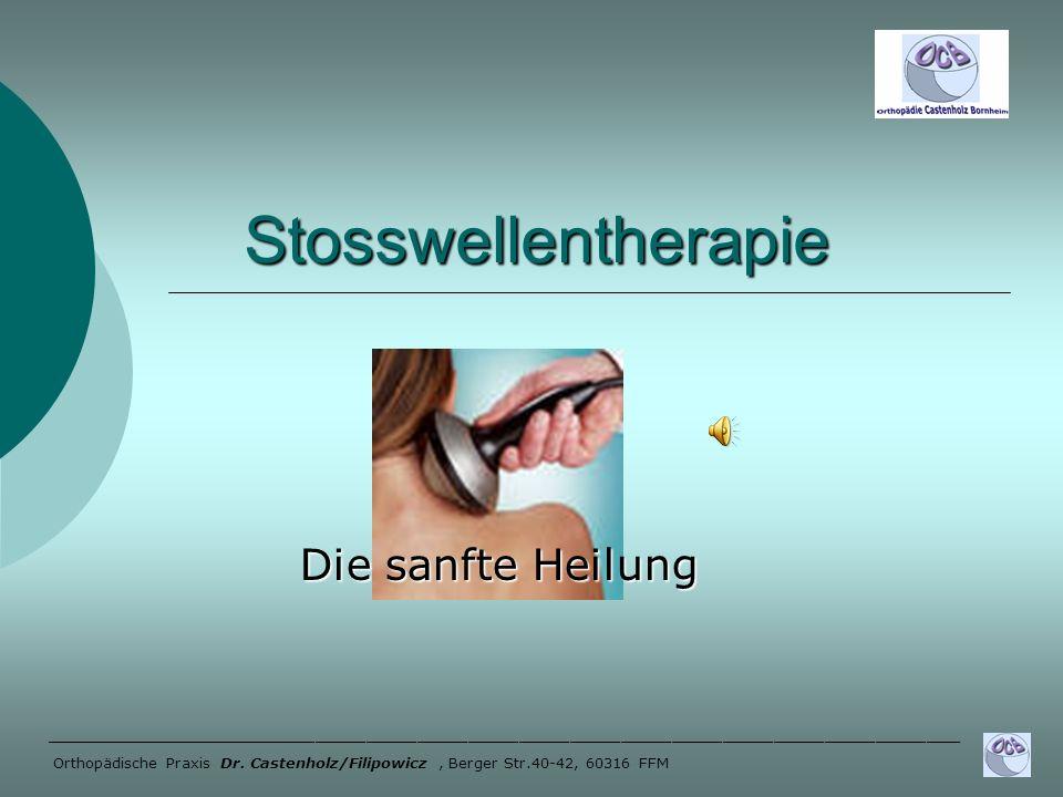 Stosswellentherapie Stosswellentherapie Die sanfte Heilung ______________________________________________________ Orthopädische Praxis Dr. Castenholz/