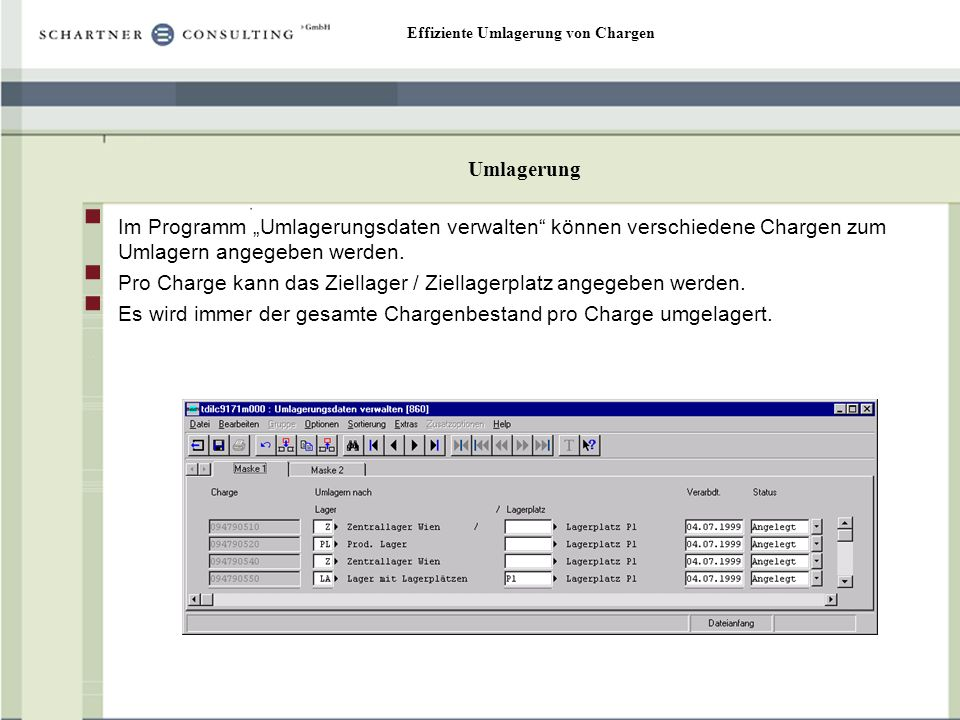Effiziente Umlagerung von Chargen Umlagerung Im Programm Umlagerungsdaten verwalten können verschiedene Chargen zum Umlagern angegeben werden. Pro Cha