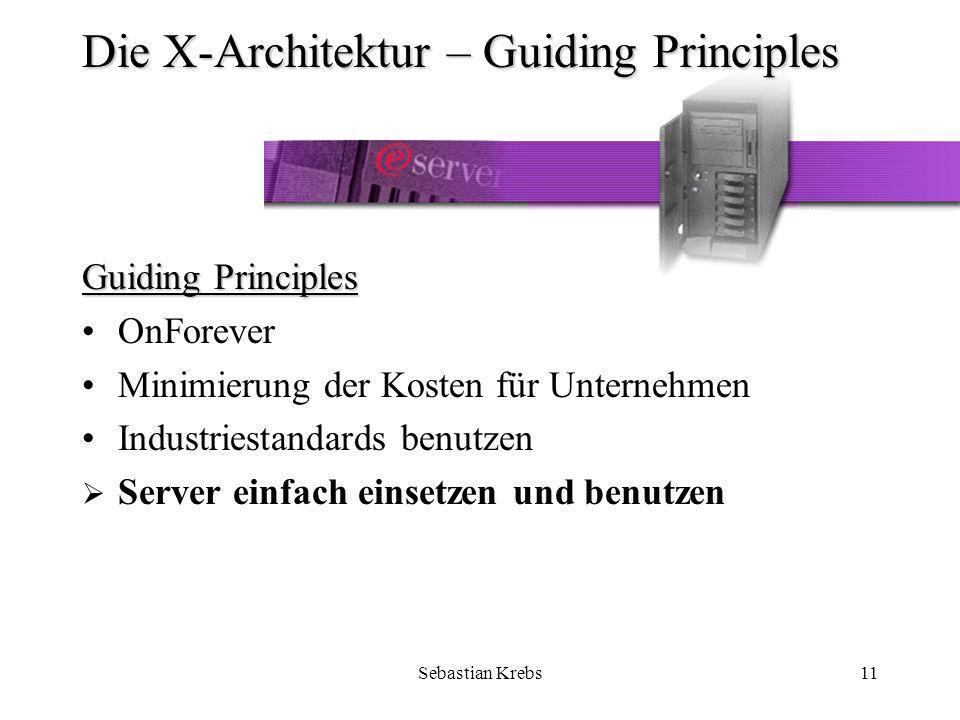 Sebastian Krebs11 Die X-Architektur – Guiding Principles Guiding Principles OnForever Minimierung der Kosten für Unternehmen Industriestandards benutzen Server einfach einsetzen und benutzen