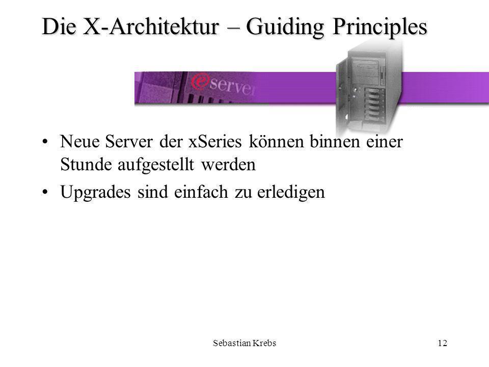 Sebastian Krebs12 Die X-Architektur – Guiding Principles Neue Server der xSeries können binnen einer Stunde aufgestellt werden Upgrades sind einfach zu erledigen