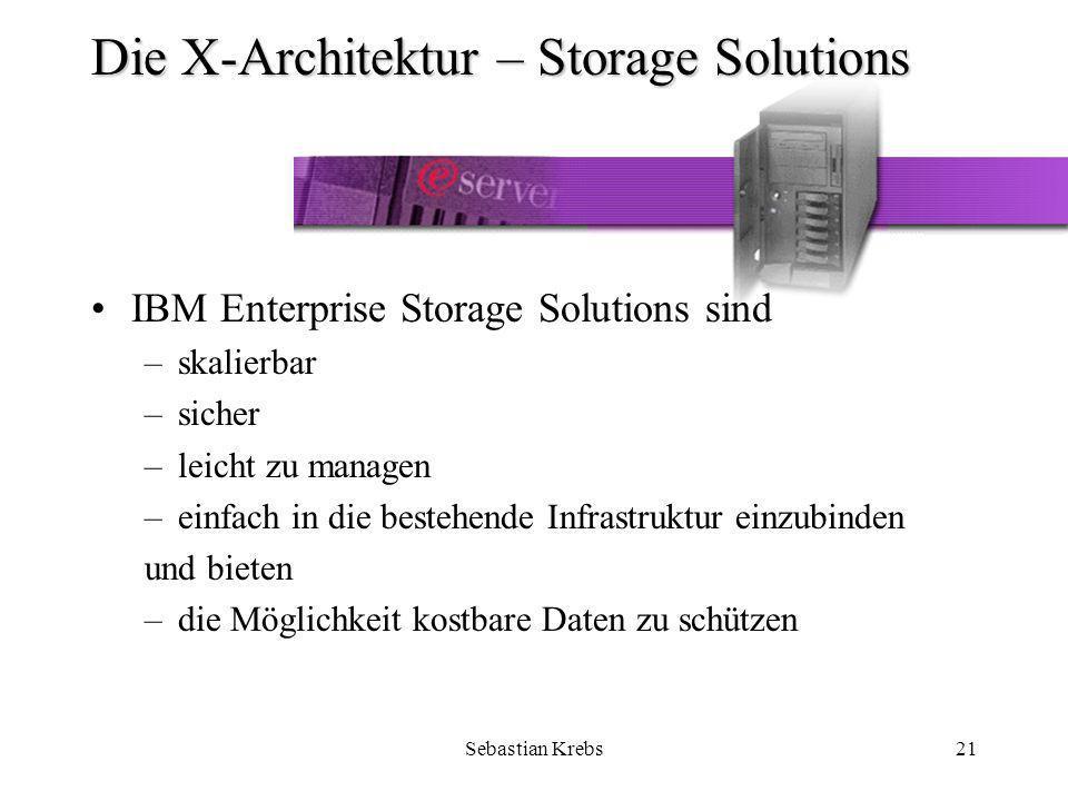 Sebastian Krebs21 Die X-Architektur – Storage Solutions IBM Enterprise Storage Solutions sind –skalierbar –sicher –leicht zu managen –einfach in die bestehende Infrastruktur einzubinden und bieten –die Möglichkeit kostbare Daten zu schützen