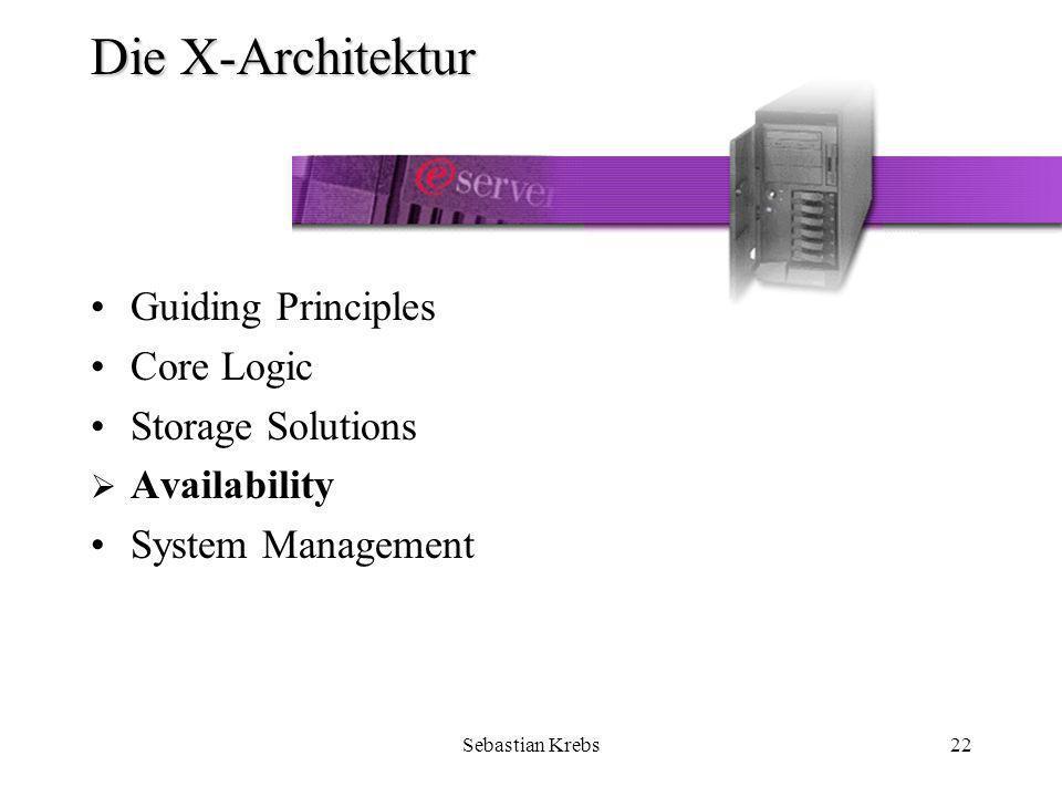 Sebastian Krebs22 Die X-Architektur Guiding Principles Core Logic Storage Solutions Availability System Management