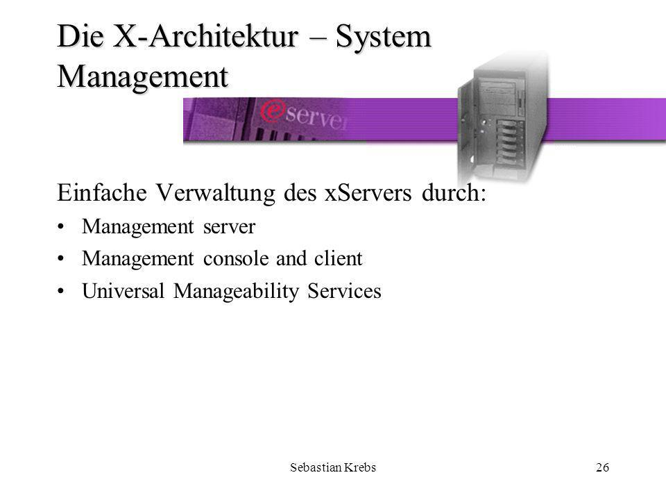 Sebastian Krebs26 Die X-Architektur – System Management Einfache Verwaltung des xServers durch: Management server Management console and client Universal Manageability Services