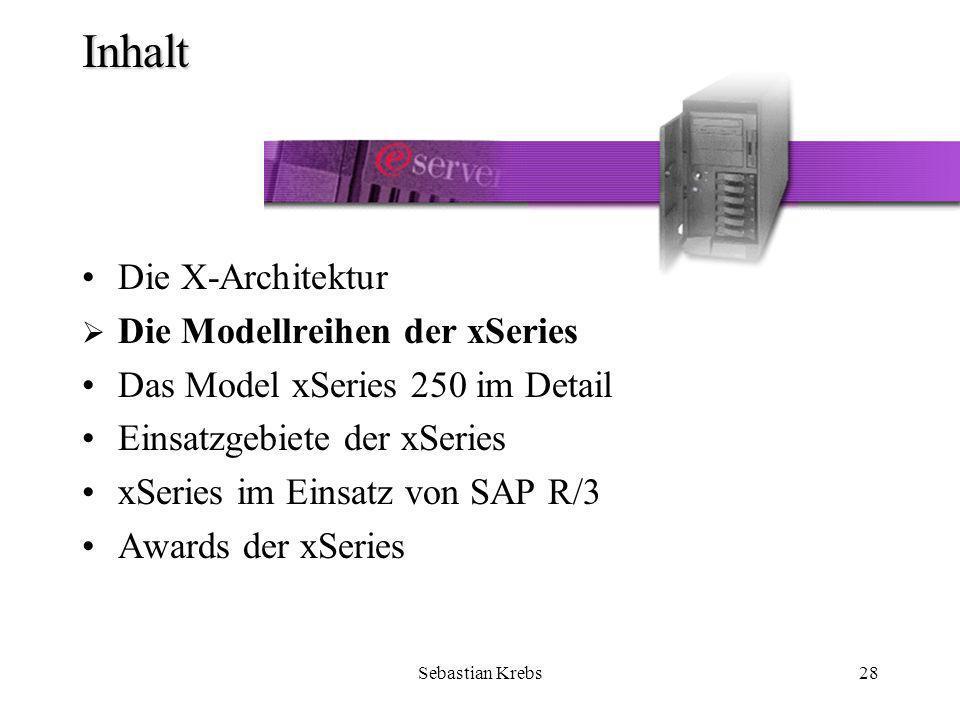 Sebastian Krebs28 Inhalt Die X-Architektur Die Modellreihen der xSeries Das Model xSeries 250 im Detail Einsatzgebiete der xSeries xSeries im Einsatz von SAP R/3 Awards der xSeries
