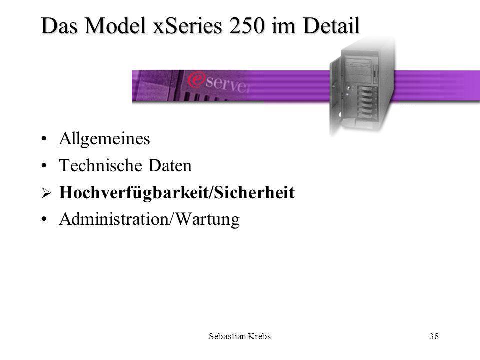 Sebastian Krebs38 Das Model xSeries 250 im Detail Allgemeines Technische Daten Hochverfügbarkeit/Sicherheit Administration/Wartung