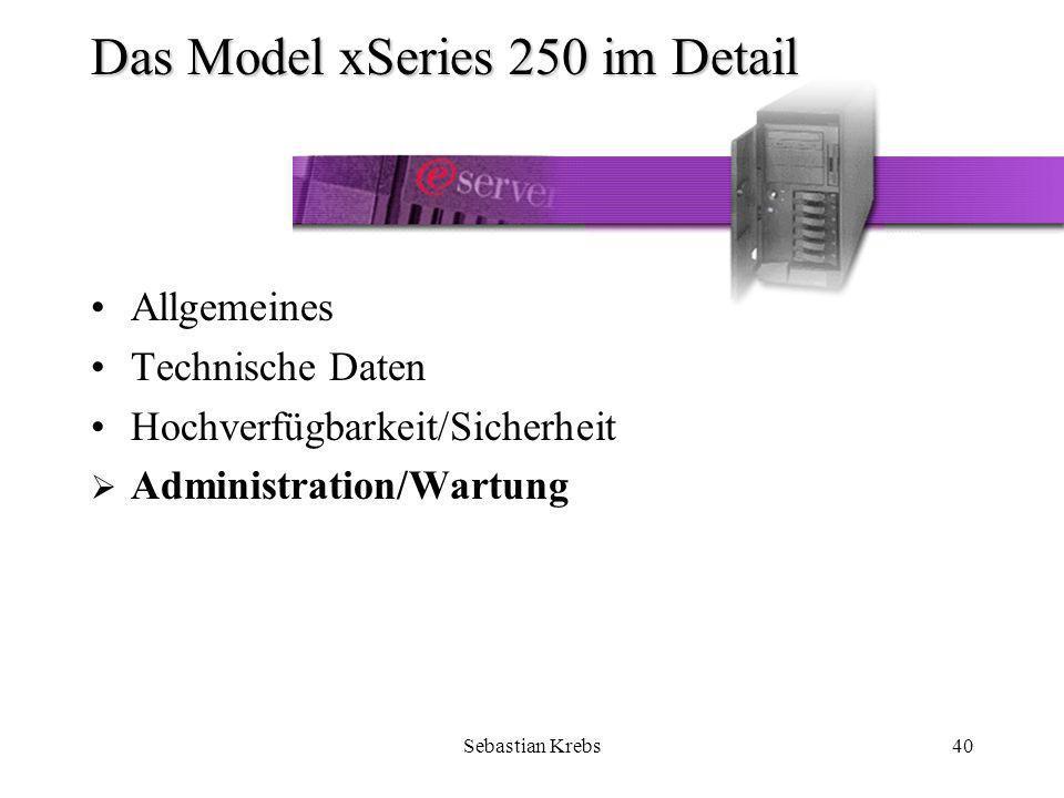 Sebastian Krebs40 Das Model xSeries 250 im Detail Allgemeines Technische Daten Hochverfügbarkeit/Sicherheit Administration/Wartung