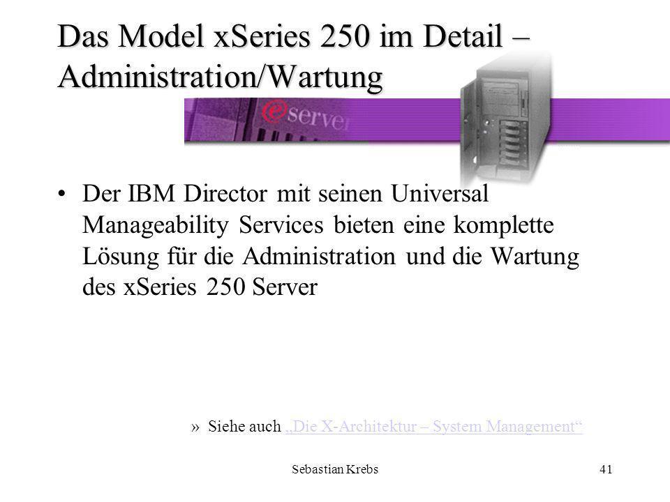 Sebastian Krebs41 Das Model xSeries 250 im Detail – Administration/Wartung Der IBM Director mit seinen Universal Manageability Services bieten eine komplette Lösung für die Administration und die Wartung des xSeries 250 Server »Siehe auch Die X-Architektur – System ManagementDie X-Architektur – System Management