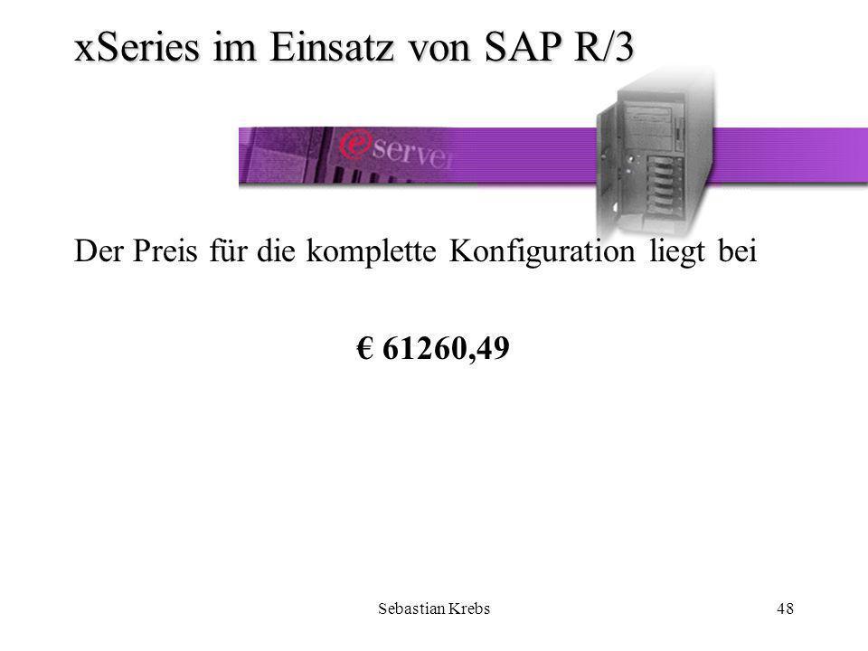 Sebastian Krebs48 xSeries im Einsatz von SAP R/3 Der Preis für die komplette Konfiguration liegt bei 61260,49