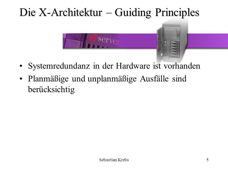 Sebastian Krebs16 Die X-Architektur Guiding Principles Core Logic Storage Solutions Availability System Management