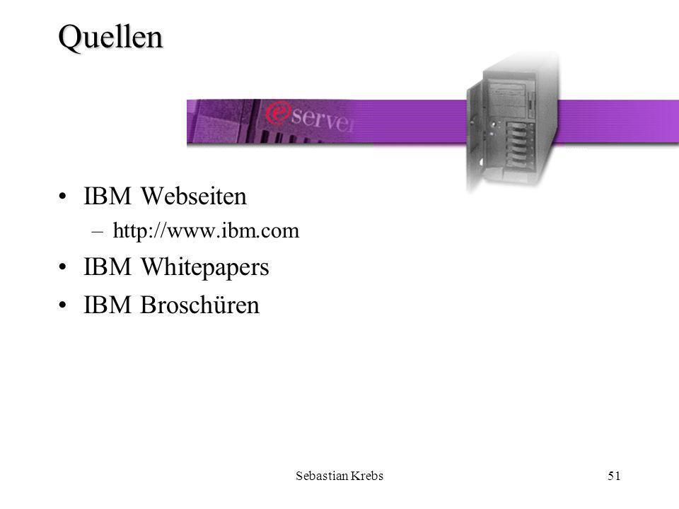 Sebastian Krebs51 Quellen IBM Webseiten –http://www.ibm.com IBM Whitepapers IBM Broschüren