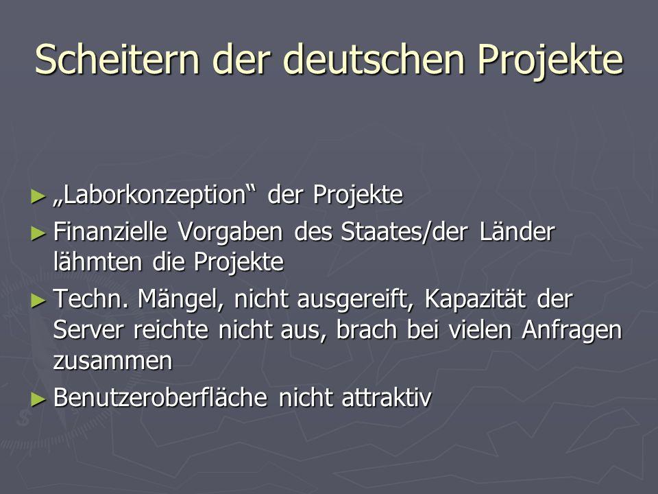 Scheitern der deutschen Projekte Laborkonzeption der Projekte Laborkonzeption der Projekte Finanzielle Vorgaben des Staates/der Länder lähmten die Projekte Finanzielle Vorgaben des Staates/der Länder lähmten die Projekte Techn.