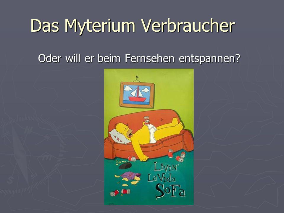 Das Myterium Verbraucher Oder will er beim Fernsehen entspannen?