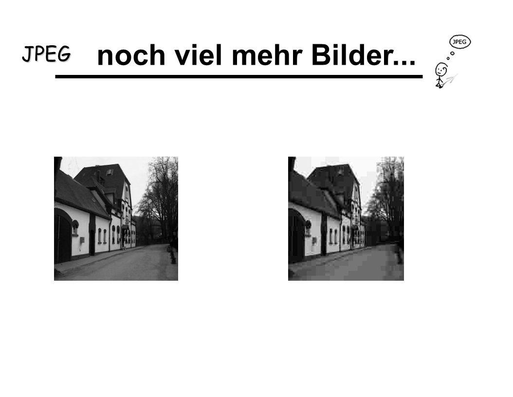 JPEG noch viel mehr Bilder...