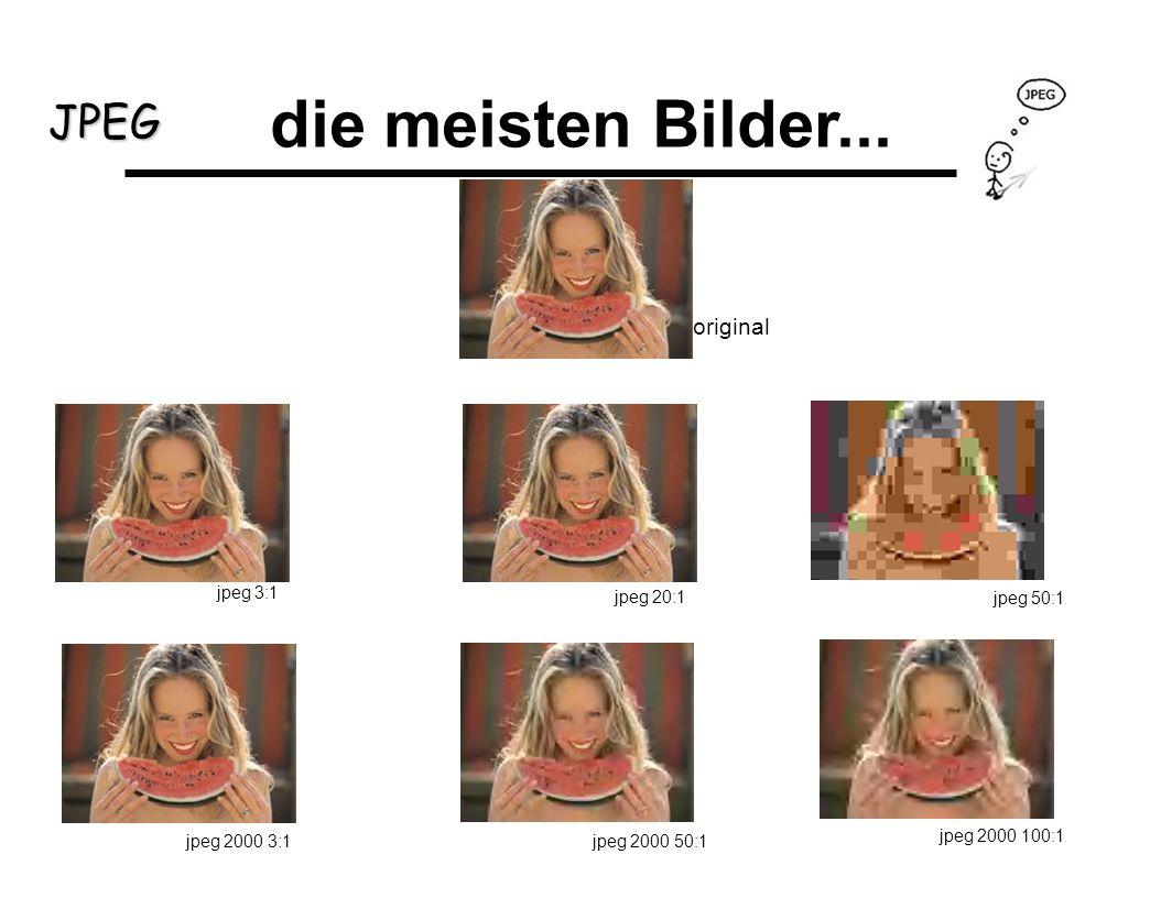 JPEG die meisten Bilder... original jpeg 3:1 jpeg 20:1 jpeg 50:1 jpeg 2000 3:1jpeg 2000 50:1 jpeg 2000 100:1
