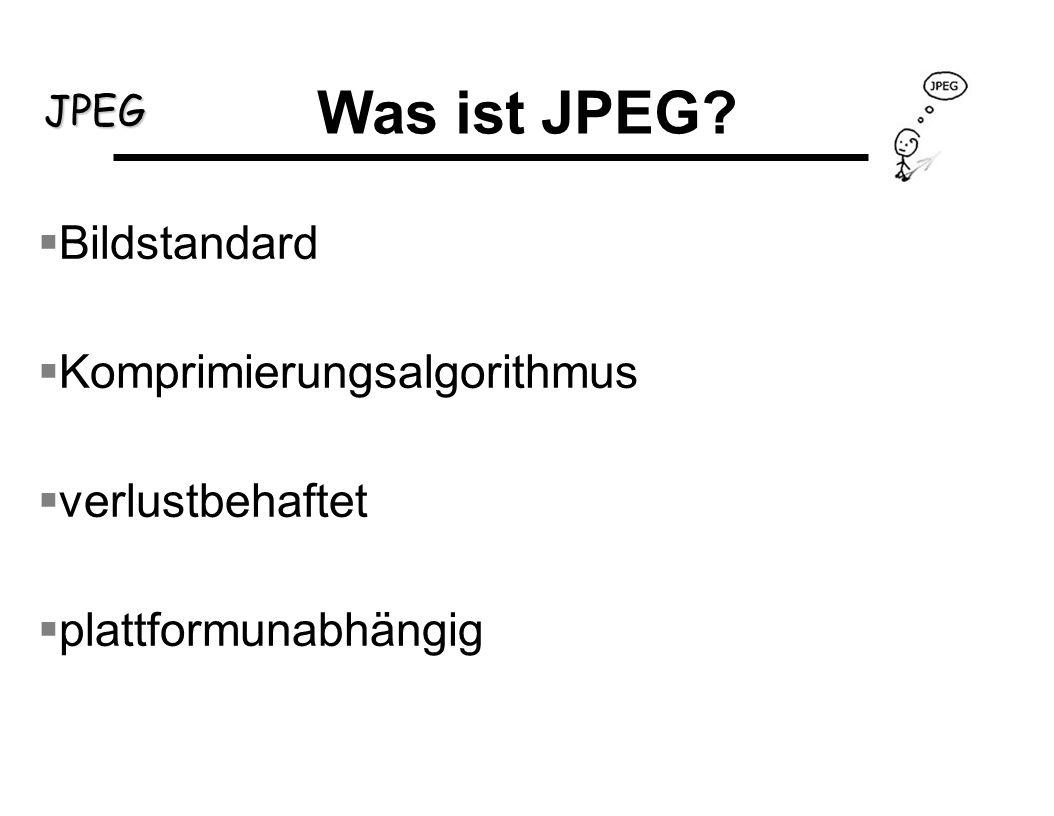 JPEG Geschichte 70er Jahre: Suche nach ƒneuem portablem Bildformat ƒmöglichst vielen Farben Joint Photographic Experts Group seit 1992 Standard Entwicklung basierte auf folgenden Anforderungen: