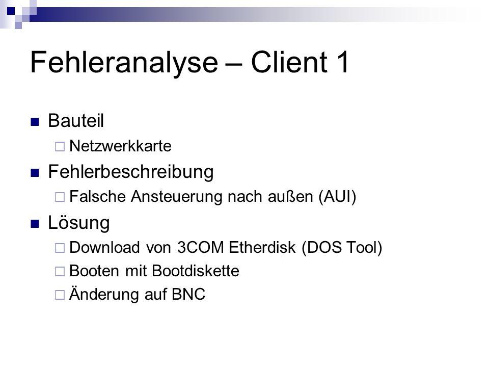 Fehleranalyse – Client 1 Bauteil Netzwerkkarte Fehlerbeschreibung Falsche Ansteuerung nach außen (AUI) Lösung Download von 3COM Etherdisk (DOS Tool) B