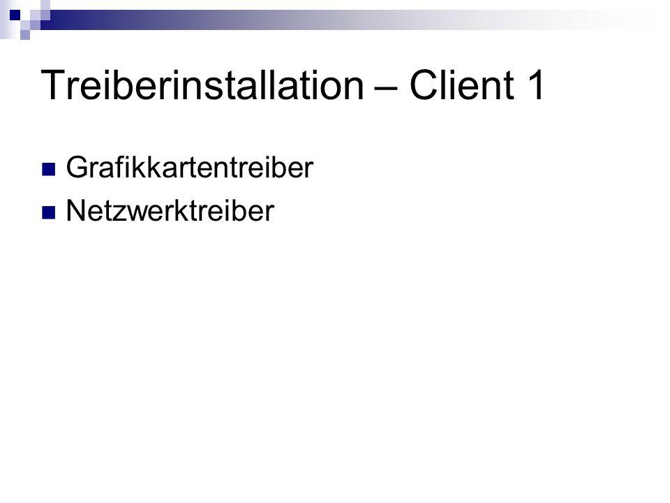 Treiberinstallation – Client 1 Grafikkartentreiber Netzwerktreiber