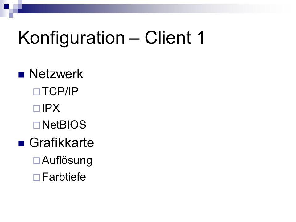 Konfiguration – Client 1 Netzwerk TCP/IP IPX NetBIOS Grafikkarte Auflösung Farbtiefe