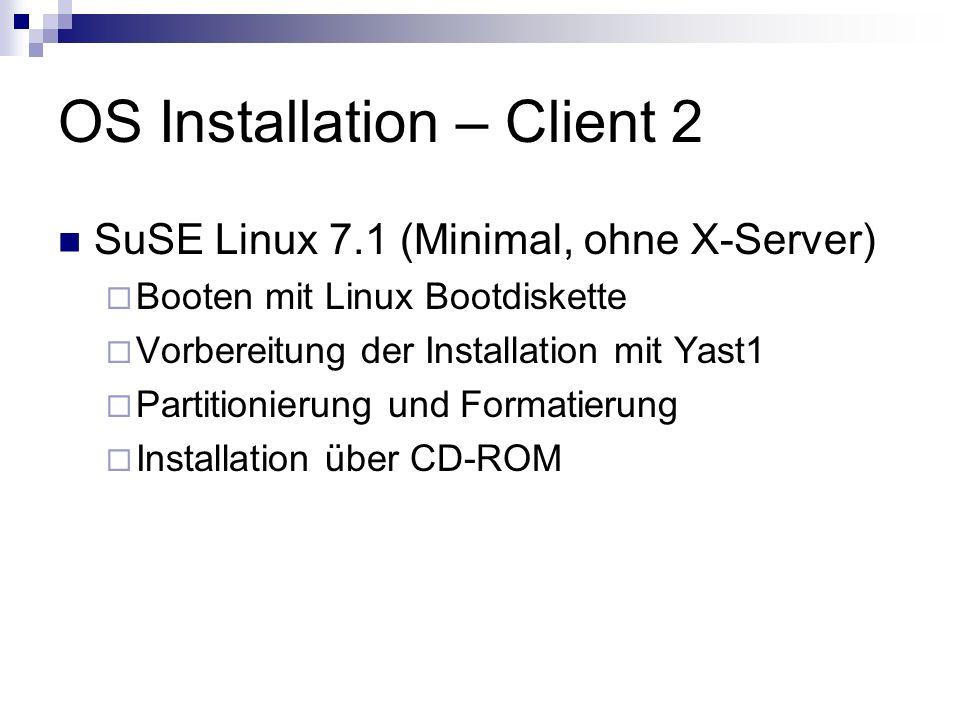 OS Installation – Client 2 SuSE Linux 7.1 (Minimal, ohne X-Server) Booten mit Linux Bootdiskette Vorbereitung der Installation mit Yast1 Partitionieru