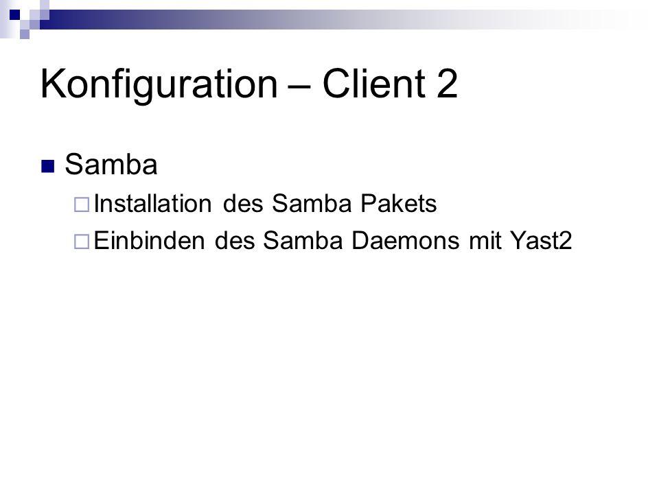 Konfiguration – Client 2 Samba Installation des Samba Pakets Einbinden des Samba Daemons mit Yast2