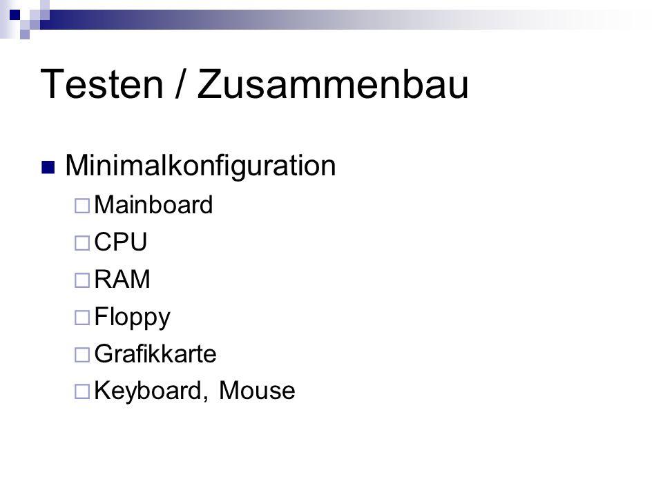 Testen / Zusammenbau Minimalkonfiguration Mainboard CPU RAM Floppy Grafikkarte Keyboard, Mouse