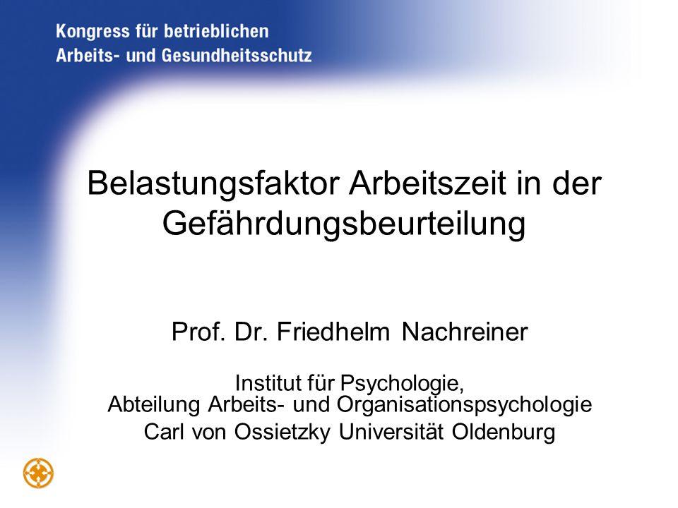 Belastungsfaktor Arbeitszeit in der Gefährdungsbeurteilung Prof. Dr. Friedhelm Nachreiner Institut für Psychologie, Abteilung Arbeits- und Organisatio